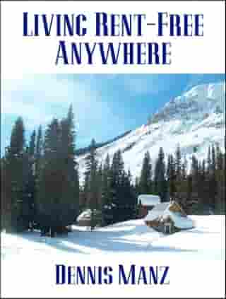 Living Rent-Free Anywhere by Dennis Manz