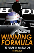 Winning Formula - the Future of Formula One by Tim Hadleigh