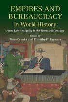 Empires and Bureaucracy in World History: From Late Antiquity to the Twentieth Century