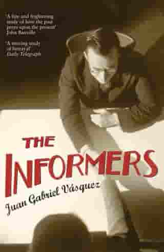 The Informers: Translated from the Spanish by Anne McLean by Juan Gabriel Vásquez