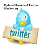 Updated Secrets of Twitter Marketing by V.T.