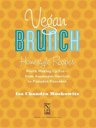 Vegan Brunch: Homestyle Recipes Worth Waking Up For--From Asparagus Omelets to Pumpkin Pancakes