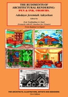 The Rudiments of Architectural Rendering: Pen & Ink, Colours.: First Edition, #1 by ADEDAYO ADEYEKUN
