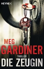 Die Zeugin: Thriller by Meg Gardiner