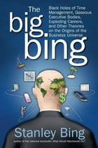 The Big Bing: Black Holes of Time Management, Gaseous Executive Bodies, Exploding Careers, and…