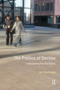 The Politics of Decline: Understanding Postwar Britain