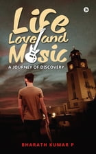 Life, Love and Music: A Journey of Discovery by Bharath Kumar P