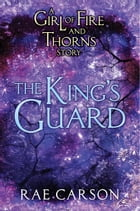 The King's Guard: A Girl of Fire and Thorns Novella by Rae Carson