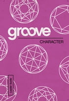 Groove: Character Leader Guide by Michael Adkins