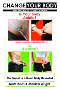 Change your Body - Is your Body Acidic or Alkaline?