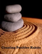 Creating Positive Habits by V.T.