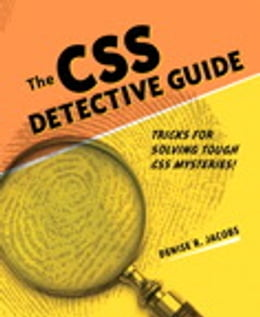 Book CSS Detective Guide: Tricks for solving tough CSS mysteries, ePub, The by Denise R. Jacobs