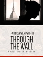 Through the Wall: A Miss Silver Mystery #19 by Patricia Wentworth