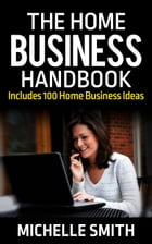 The Home Business Handbook by Michelle Smith