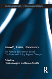 Growth, Crisis, Democracy: The Political Economy of Social Coalitions and Policy Regime Change