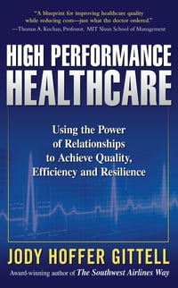 High Performance Healthcare: Using the Power of Relationships to Achieve Quality, Efficiency and…