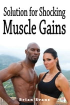 Solution for Shocking Muscle Gains by Brian Evans