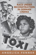 Race under Reconstruction in German Cinema: Robert Stemmle's Toxi by Angelica Fenner