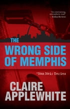 The Wrong Side of Memphis by Claire Applewhite