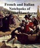 Passages from the French and Italian Notebooks of Nathaniel Hawthorne by Nathaniel Hawthorne