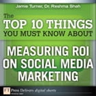 The Top 10 Things You Must Know About Measuring ROI on Social Media Marketing by Jamie Turner