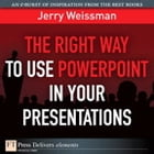 The Right Way to Use PowerPoint in Your Presentations by Jerry Weissman