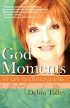 God Moments: in an ordinary life by Debra Talley