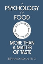 A Psychology of Food: More Than a Matter of Taste by B. Lyman