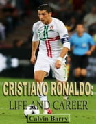 Cristiano Ronaldo: Life and Career by Calvin Barry