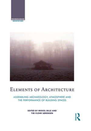 Elements of Architecture Assembling archaeology,  atmosphere and the performance of building spaces
