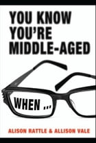 You Know You're Middle-Aged When... by Allison Vale