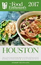 Houston - 2017:: The Food Enthusiast's Complete Restaurant Guide by Andrew Delaplaine