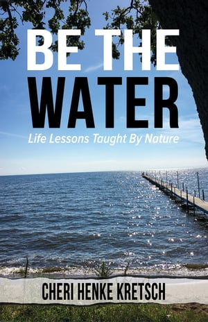 Be the Water: Life Lessons Taught By Nature