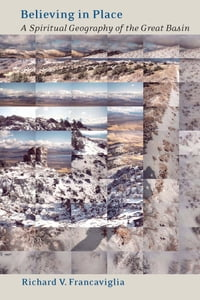 Believing In Place: A Spiritual Geography Of The Great Basin