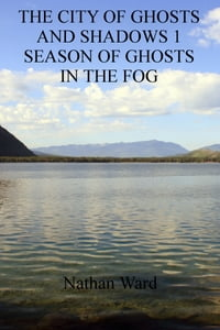 The City of Ghosts and Shadows 1: Season of Ghosts in the Fog