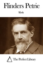 Works of Flinders Petrie by Flinders Petrie