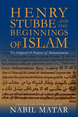 Book Henry Stubbe and the Beginnings of Islam: The Originall & Progress of Mahometanism by Nabil Matar