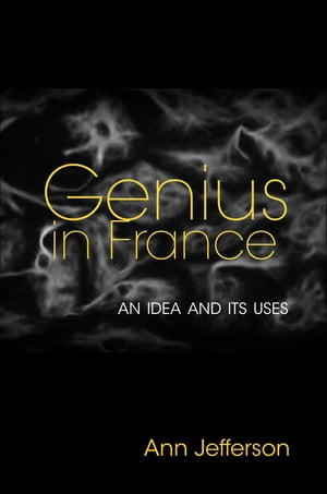 Genius in France: An Idea and Its Uses by Ann Jefferson