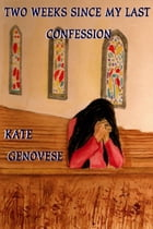 Two Weeks Since My Last Confession by Kate Genovese