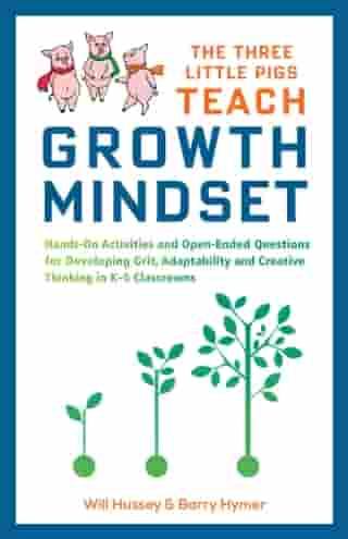 The Three Little Pigs Teach Growth Mindset: Hands-On Activities and Open-Ended Questions For Developing Grit, Adaptability and Creative Thinking In K-5 Classrooms by Will Hussey