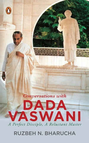 Conversations with Dada Vaswani A Perfect Disciple,  A Reluctant Master