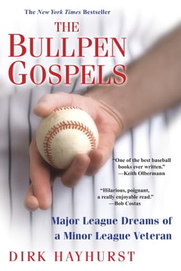 Book The Bullpen Gospels: Major League Dreams of a Minor League Veteran by Dirk Hayhurst