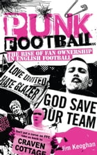 Punk Football: The Rise of Fan Ownership in English Football by Jim Keoghan