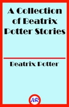 A Collection of Beatrix Potter Stories by Beatrix Potter