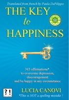 The Key to happiness: 365 offirmations* to overcome depression, discouragement and be happy in any circumstance. [*This is by Lucia Canovi
