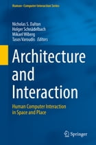 Architecture and Interaction: Human Computer Interaction in Space and Place by Nicholas S. Dalton
