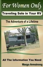 For Women Only, Traveling Solo In Your RV by Margo Armstrong