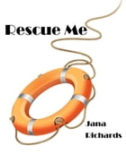 Rescue Me: The Victorian Mansion Series, #1 by Jana Richards