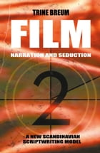 FILM - Narration and seduction: - a new scandinavian scriptwriting model by Trine Breum