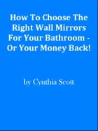 How To Choose The Right Wall Mirrors For Your Bathroom - Or Your Money Back! by Editorial Team Of MPowerUniversity.com